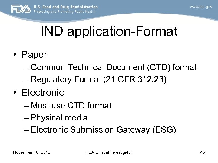 IND application-Format • Paper – Common Technical Document (CTD) format – Regulatory Format (21
