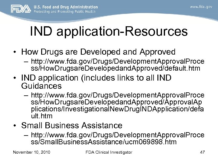 IND application-Resources • How Drugs are Developed and Approved – http: //www. fda. gov/Drugs/Development.