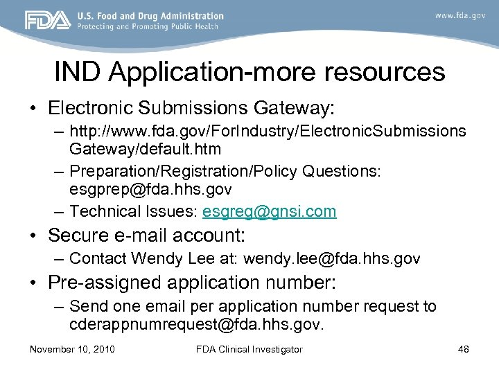 IND Application-more resources • Electronic Submissions Gateway: – http: //www. fda. gov/For. Industry/Electronic. Submissions