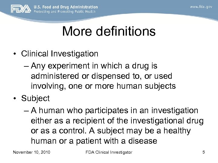 More definitions • Clinical Investigation – Any experiment in which a drug is administered