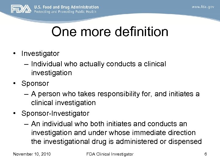 One more definition • Investigator – Individual who actually conducts a clinical investigation •