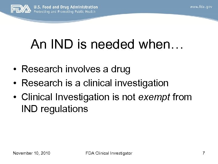 An IND is needed when… • Research involves a drug • Research is a
