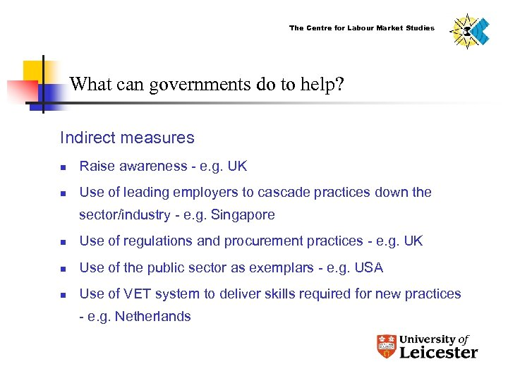 The Centre for Labour Market Studies What can governments do to help? Indirect measures