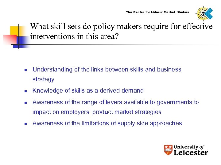 The Centre for Labour Market Studies What skill sets do policy makers require for