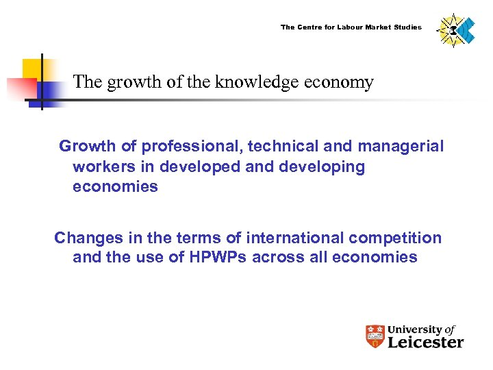The Centre for Labour Market Studies The growth of the knowledge economy Growth of