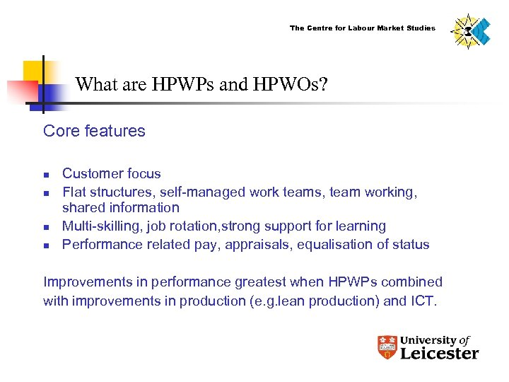 The Centre for Labour Market Studies What are HPWPs and HPWOs? Core features n