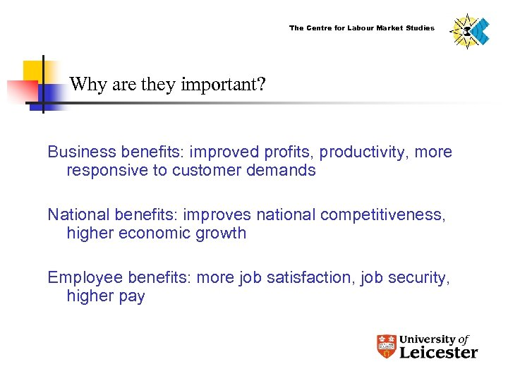 The Centre for Labour Market Studies Why are they important? Business benefits: improved profits,