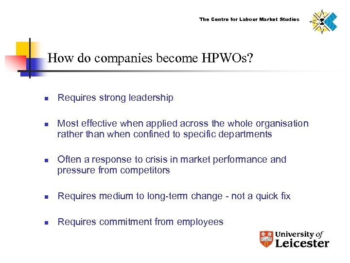 The Centre for Labour Market Studies How do companies become HPWOs? n n n