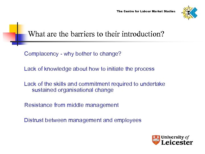 The Centre for Labour Market Studies What are the barriers to their introduction? Complacency