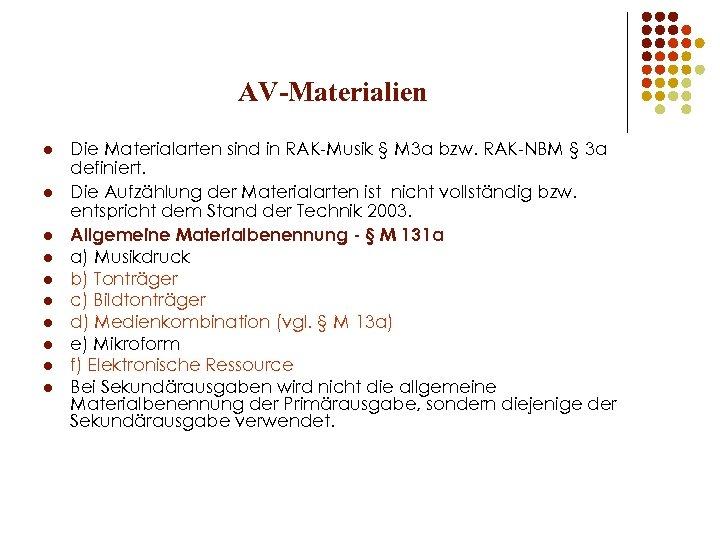 AV-Materialien l l l l l Die Materialarten sind in RAK-Musik § M 3