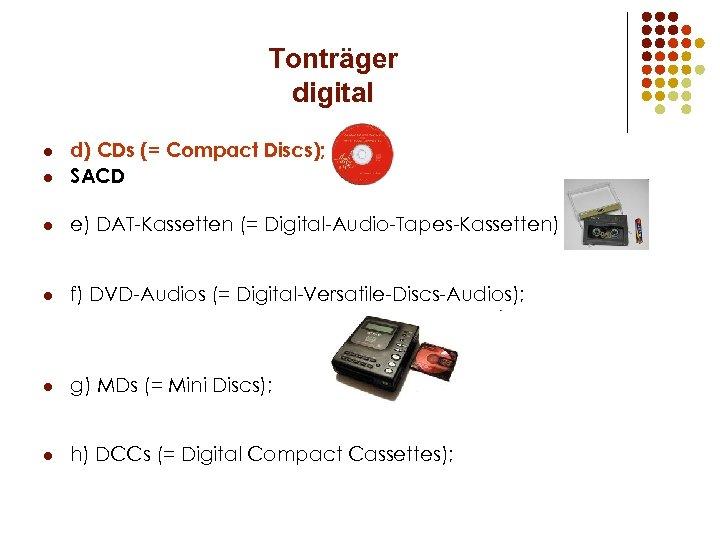 Tonträger digital l d) CDs (= Compact Discs); SACD l e) DAT-Kassetten (= Digital-Audio-Tapes-Kassetten)