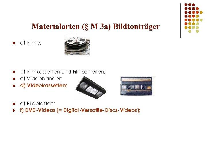 Materialarten (§ M 3 a) Bildtonträger l a) Filme; l b) Filmkassetten und Filmschleifen;