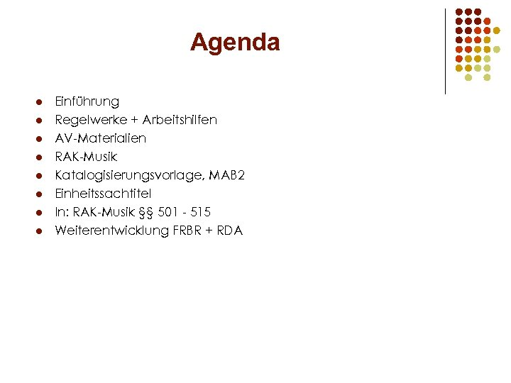 Agenda l l l l Einführung Regelwerke + Arbeitshilfen AV-Materialien RAK-Musik Katalogisierungsvorlage, MAB 2