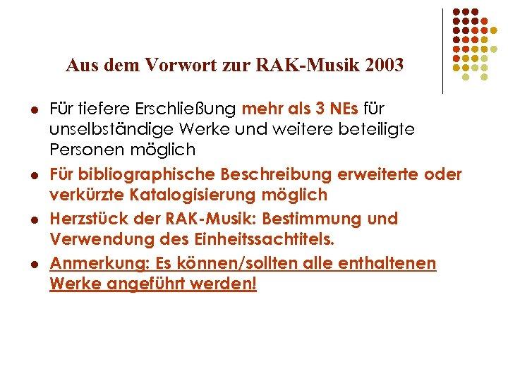 Aus dem Vorwort zur RAK-Musik 2003 l l Für tiefere Erschließung mehr als 3