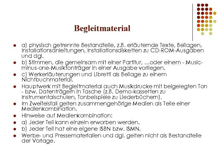 Begleitmaterial l l l l a) physisch getrennte Bestandteile, z. B. erläuternde Texte, Beilagen,