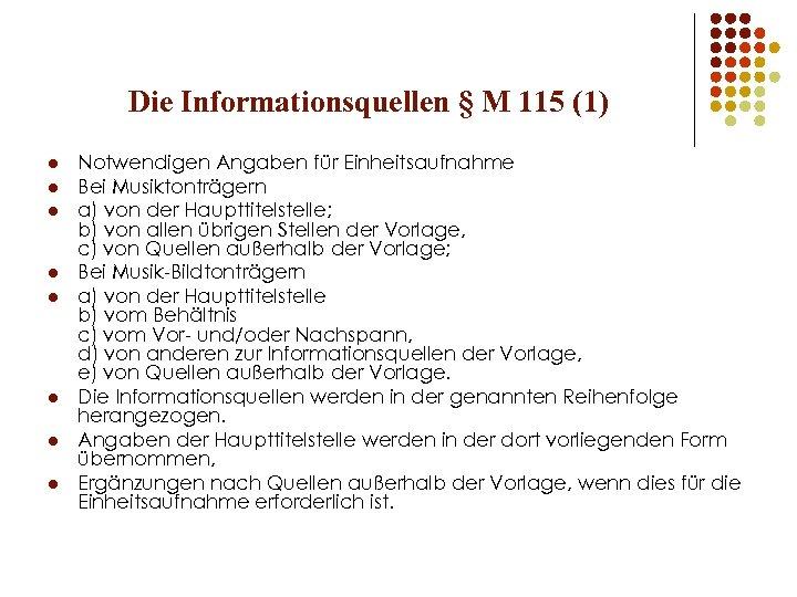 Die Informationsquellen § M 115 (1) l l l l Notwendigen Angaben für Einheitsaufnahme