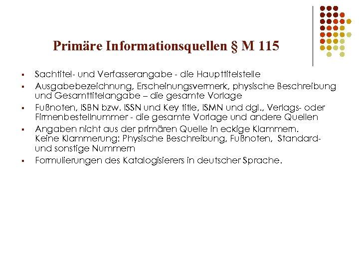 Primäre Informationsquellen § M 115 § § § Sachtitel- und Verfasserangabe - die Haupttitelstelle