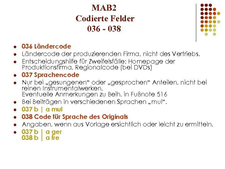MAB 2 Codierte Felder 036 - 038 l l l l l 036 Ländercode