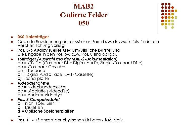 MAB 2 Codierte Felder 050 l l l l 050 Datenträger Codierte Bezeichnung der
