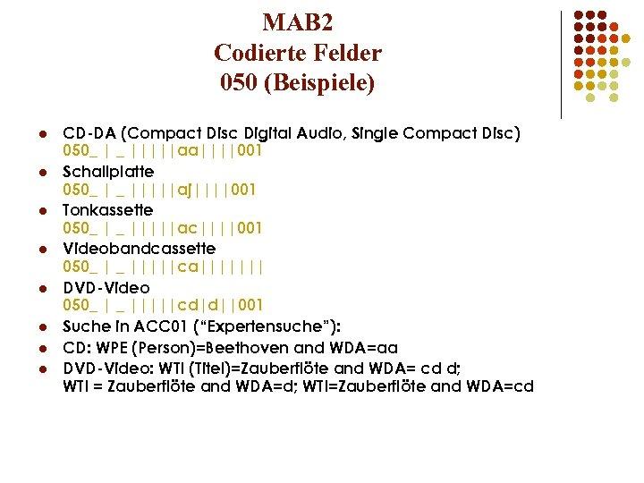 MAB 2 Codierte Felder 050 (Beispiele) l l l l CD-DA (Compact Disc Digital