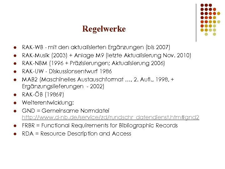 Regelwerke l l l l l RAK-WB - mit den aktualisierten Ergänzungen (bis 2007)