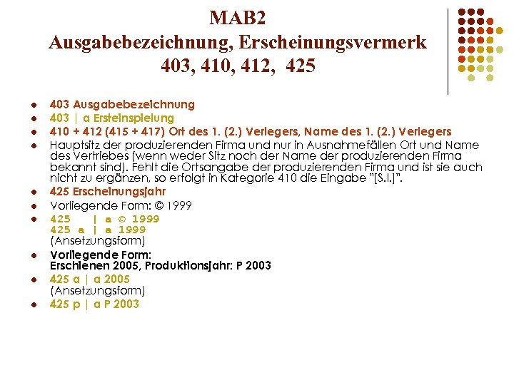 MAB 2 Ausgabebezeichnung, Erscheinungsvermerk 403, 410, 412, 425 l l l l l 403