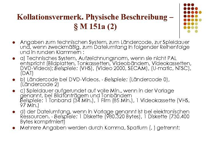Kollationsvermerk. Physische Beschreibung – § M 151 a (2) l l l Angaben zum