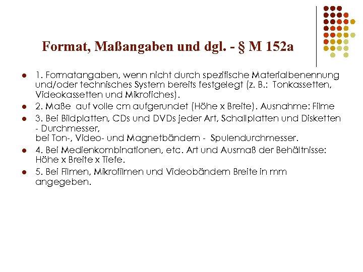 Format, Maßangaben und dgl. - § M 152 a l l l 1. Formatangaben,