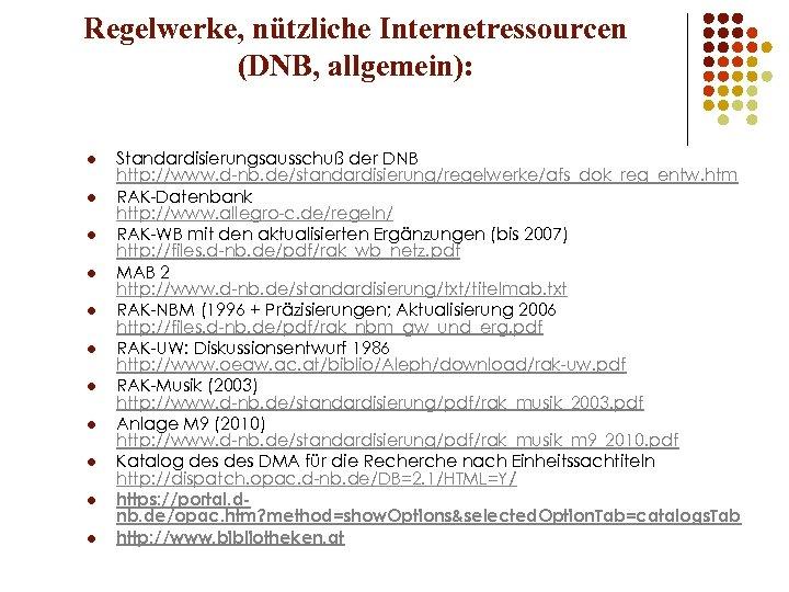 Regelwerke, nützliche Internetressourcen (DNB, allgemein): l l l Standardisierungsausschuß der DNB http: //www. d-nb.