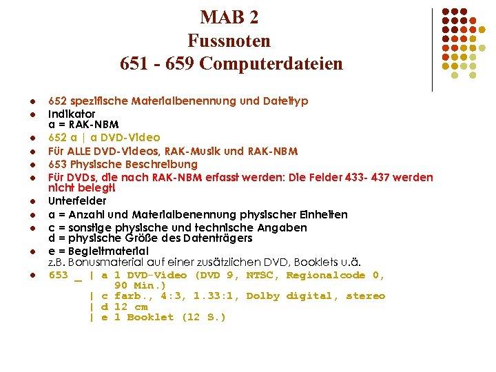 MAB 2 Fussnoten 651 - 659 Computerdateien l l l 652 spezifische Materialbenennung und