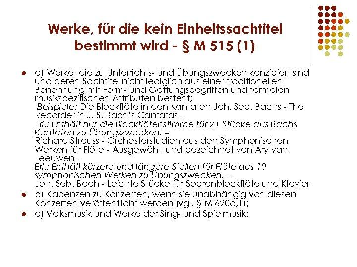 Werke, für die kein Einheitssachtitel bestimmt wird - § M 515 (1) l l