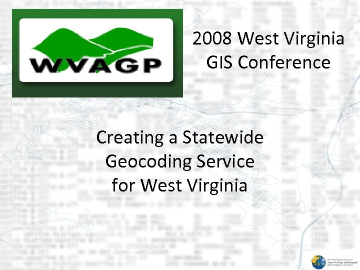 2008 West Virginia GIS Conference Creating a Statewide Geocoding Service for West Virginia