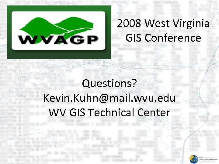 2008 West Virginia GIS Conference Questions? Kevin. Kuhn@mail. wvu. edu WV GIS Technical Center