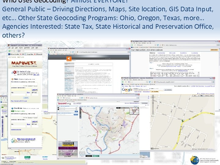 Who Uses Geocoding? Almost EVERYONE! General Public – Driving Directions, Maps, Site location, GIS