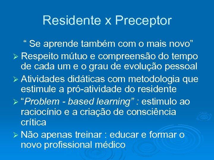 """Residente x Preceptor """" Se aprende também com o mais novo"""" Ø Respeito mútuo"""