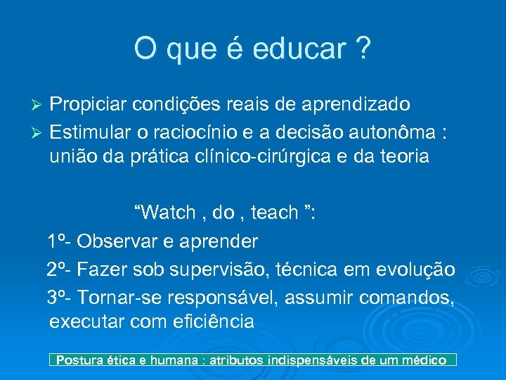 O que é educar ? Propiciar condições reais de aprendizado Ø Estimular o raciocínio