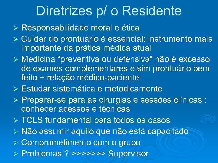 Diretrizes p/ o Residente Responsabilidade moral e ética Ø Cuidar do prontuário é essencial:
