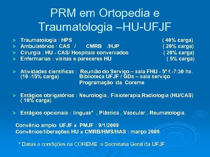 PRM em Ortopedia e Traumatologia –HU-UFJF Ø Ø Traumatologia : HPS Ambulatórios : CAS