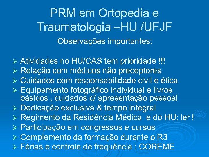 PRM em Ortopedia e Traumatologia –HU /UFJF Observações importantes: Atividades no HU/CAS tem prioridade