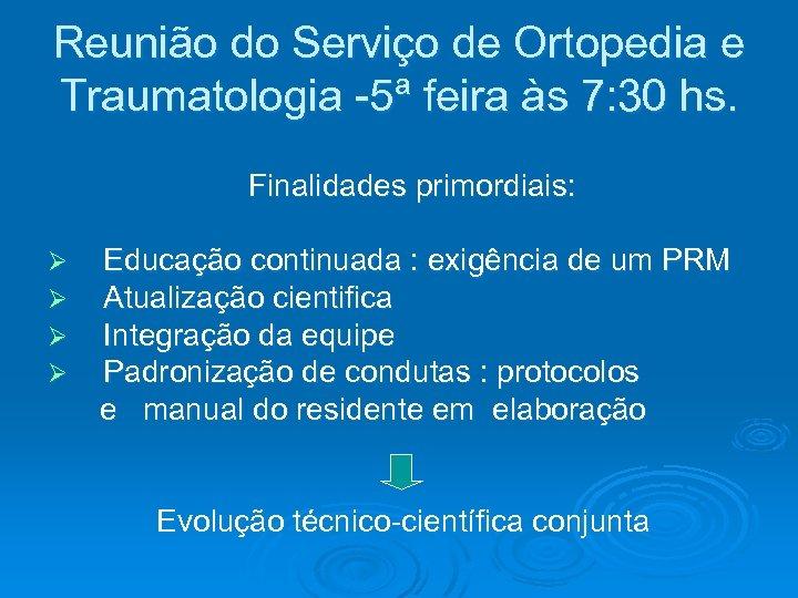 Reunião do Serviço de Ortopedia e Traumatologia -5ª feira às 7: 30 hs. Finalidades