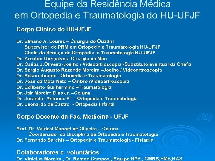 Equipe da Residência Médica em Ortopedia e Traumatologia do HU-UFJF Corpo Clínico do HU-UFJF