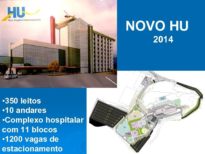 NOVO HU 2014 • 350 leitos • 10 andares • Complexo hospitalar com 11