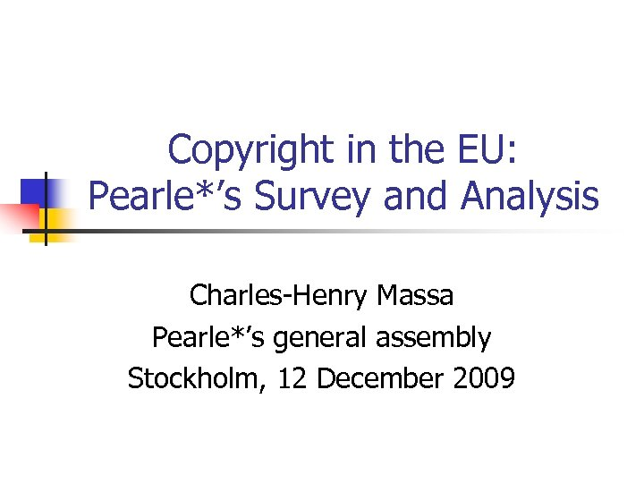 Copyright in the EU: Pearle*'s Survey and Analysis Charles-Henry Massa Pearle*'s general assembly Stockholm,