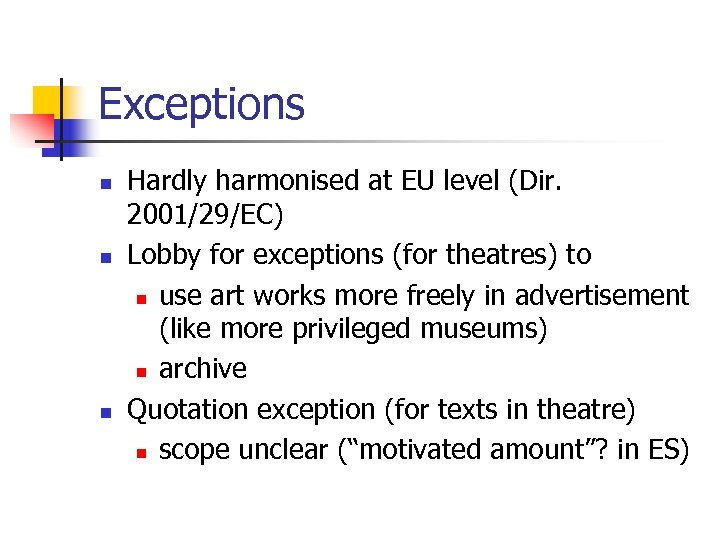 Exceptions n n n Hardly harmonised at EU level (Dir. 2001/29/EC) Lobby for exceptions