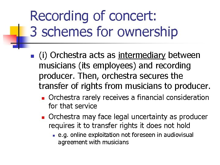 Recording of concert: 3 schemes for ownership n (i) Orchestra acts as intermediary between