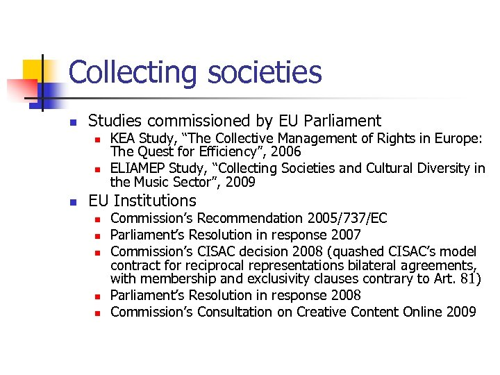 "Collecting societies n Studies commissioned by EU Parliament n n n KEA Study, ""The"