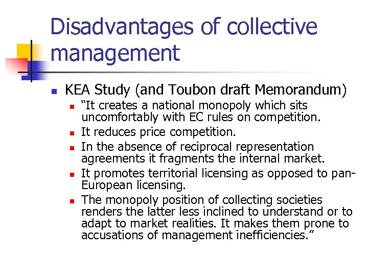 Disadvantages of collective management n KEA Study (and Toubon draft Memorandum) n n n