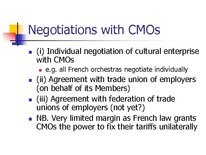 Negotiations with CMOs n (i) Individual negotiation of cultural enterprise with CMOs n n