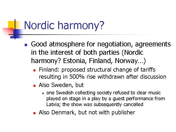 Nordic harmony? n Good atmosphere for negotiation, agreements in the interest of both parties