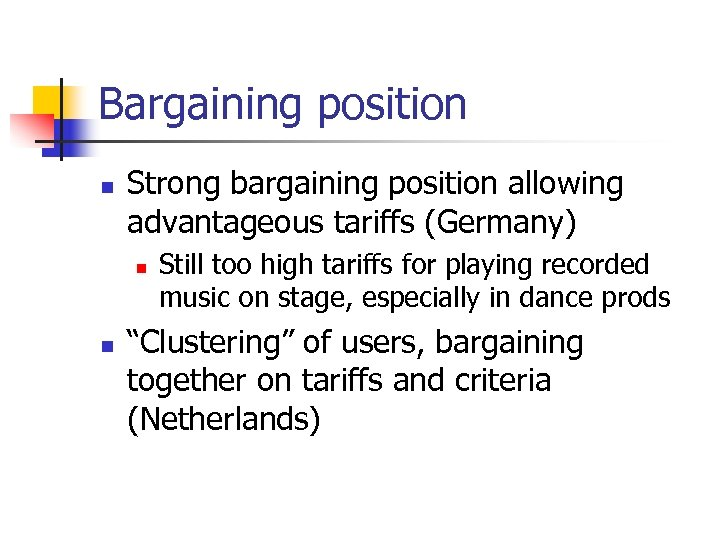 Bargaining position n Strong bargaining position allowing advantageous tariffs (Germany) n n Still too